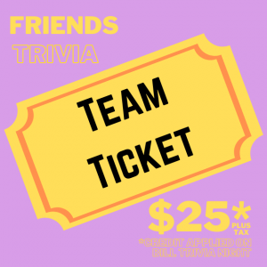 Friends Trivia Team Ticket